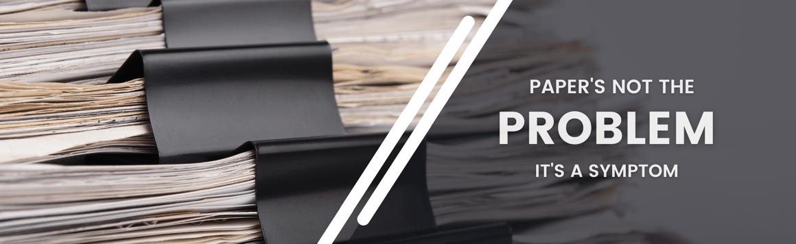 Paper's not the problem, it's a symptom - Blog Post